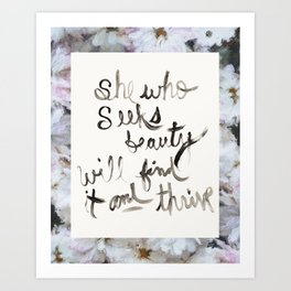 She Who Seeks Beauty Will Find It And Thrive by Andrea Bell Art Print