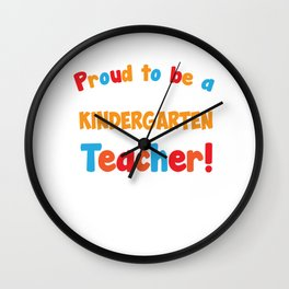 Proud to be a Kindergarten Teacher Educator T-Shirt Wall Clock