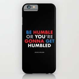 """""""Be humble or you're gonna get humbled"""" Jocko Willink iPhone Case"""