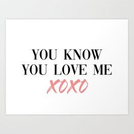 you know you love me Art Print