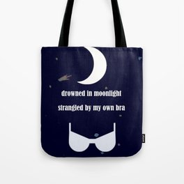 drowned in moonlight and strangled in bra Tote Bag