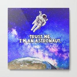 Trust Me, I'm an Astronaut. Metal Print
