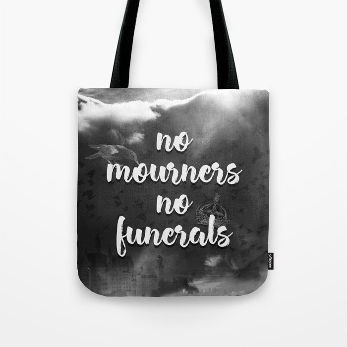Six of Crows - No Mourners, No Funerals Tote Bag