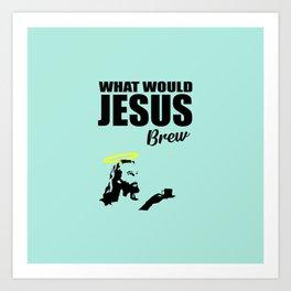 What would Jesus brew fun quote Kunstdrucke