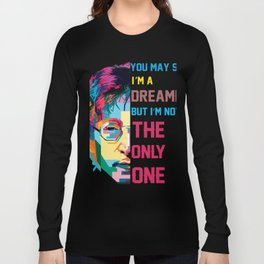You may say I'm a Dreamer but I'm not the only one shirt Long Sleeve T-shirt