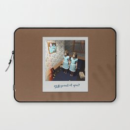Still proud of you? Laptop Sleeve