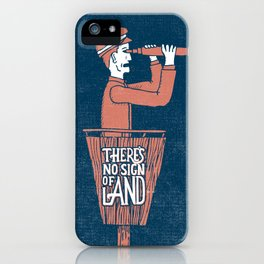 There's No Sign of Land iPhone Case