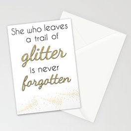 She who leaves a trail of glitter is never forgotten Stationery Cards