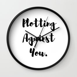 Plotting Against You. Wall Clock
