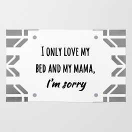 I Only Love My Bed & My Mama Rug