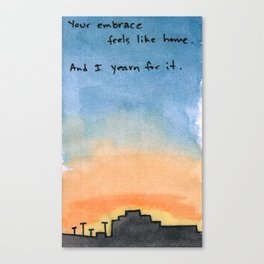 Your embrace feels like home. And I yearn for it. Canvas Print