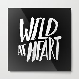 Wild at Heart x Black and White Metal Print