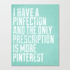 I Have A Pinfection And The Only Prescription Is More Pinterest Canvas Print