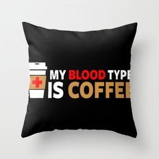 My Blood Type is Coffee Throw Pillow