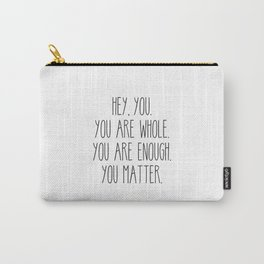 You Are Whole, You Are Enough, You Matter Carry-All Pouch