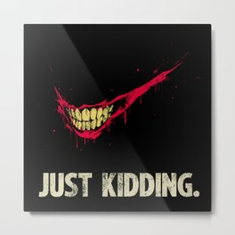 Just Kidding. Metal Print