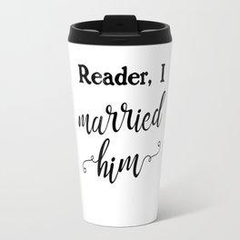 Reader, I married him Travel Mug