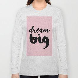 Dream big - Black & Pink Quote Long Sleeve T-shirt