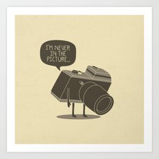 Never in the picture... Art Print