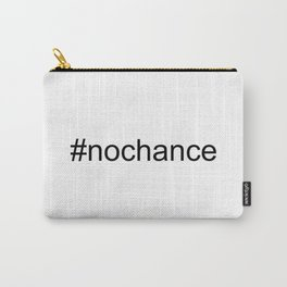 #Nochance - funny, play on words, social media humour Carry-All Pouch