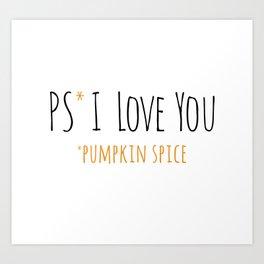 PS I Love you - Pumpkin Spice Art Print