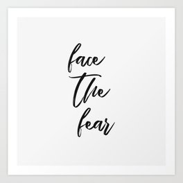 face the fear quote - white black Art Print
