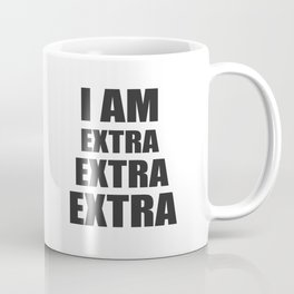 I am EXTRA EXTRA EXTRA Coffee Mug