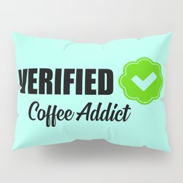 Verified coffee addict funny quote Pillow Sham
