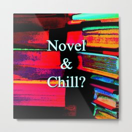 Novel & Chill? Metal Print