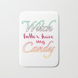 Witch better have my Candy   Color v. Bath Mat
