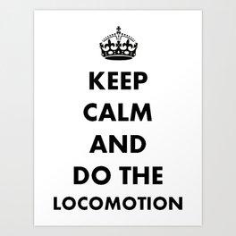 Keep Calm and Do The Locomotion Art Print