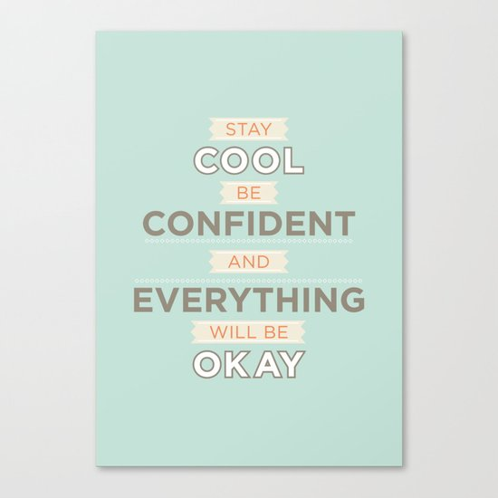 Stay cool and be confident Canvas Print