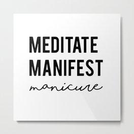 Meditate manifest manicure Metal Print