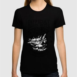Difficult Roads Often Lead To Beautiful T-shirt