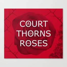 A Court of Thorns and Roses Print Canvas Print