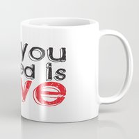 all you need is love Mugs featuring All you need is love by Arevik Martirosyan