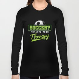 Soccer Cheaper Than Therapy Funny Footballer Football Players Goalie Rugby Team Sports Gift Long Sleeve T-shirt