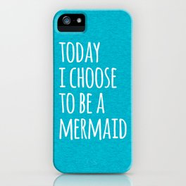 Choose To Be A Mermaid Funny Quote iPhone Case