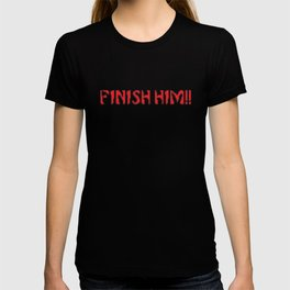 Finish Him!! Gaming Quote T-shirt