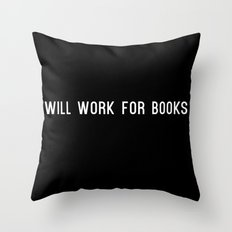 Will Work for Books Throw Pillow