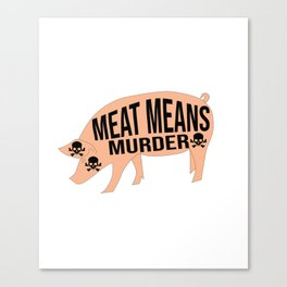 Meat means murder  Canvas Print