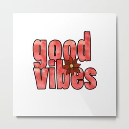 Good Vibes Flower Metal Print