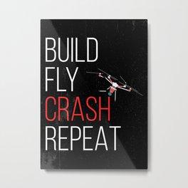 BUILD FLY CRASH REPEAT FUNNY DRONE GIFT IDEA Metal Print