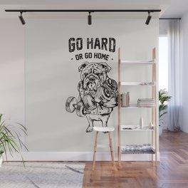 Go Hard or Go Home English Bulldog Wall Mural