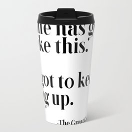 My life has got to be like this Travel Mug