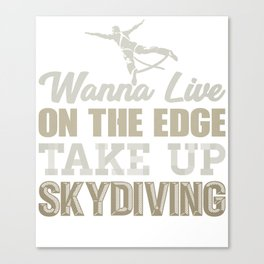 Skydive Wanna Live on the Edge Take up Skydiving Canvas Print