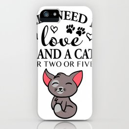 All i need love ...and a cat iPhone Case