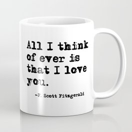 All I think of ever is that I love you Coffee Mug