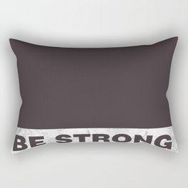 Be strong Rectangular Pillow