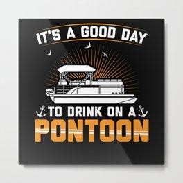 Pontoons | Drink On A Pontoon | Boat Owner Gift Metal Print